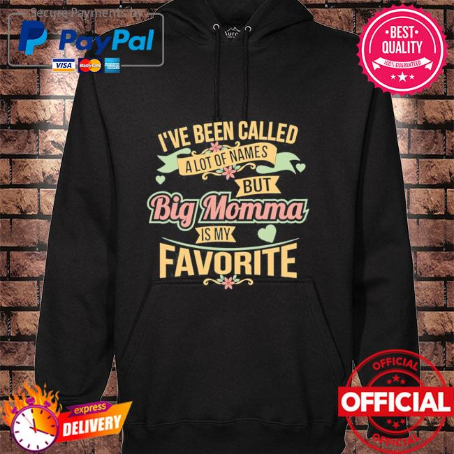 I've been called a lot of names butt big momma is my favorite hoodie black
