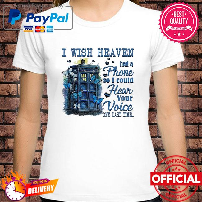 I wish heaven had a phone so I could hear your voice one last time shirt