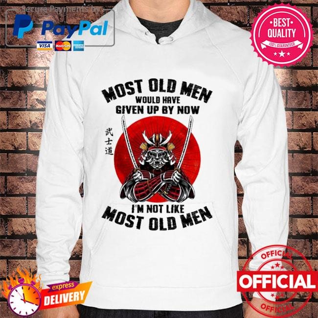 Most old men would have given up by now I'm not like most old men Hoodie white