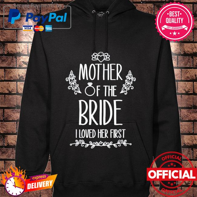 Mother of the bride I loved her first hoodie black
