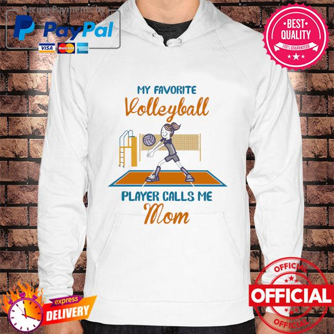 My favorite volleyball player calls me mom Hoodie white