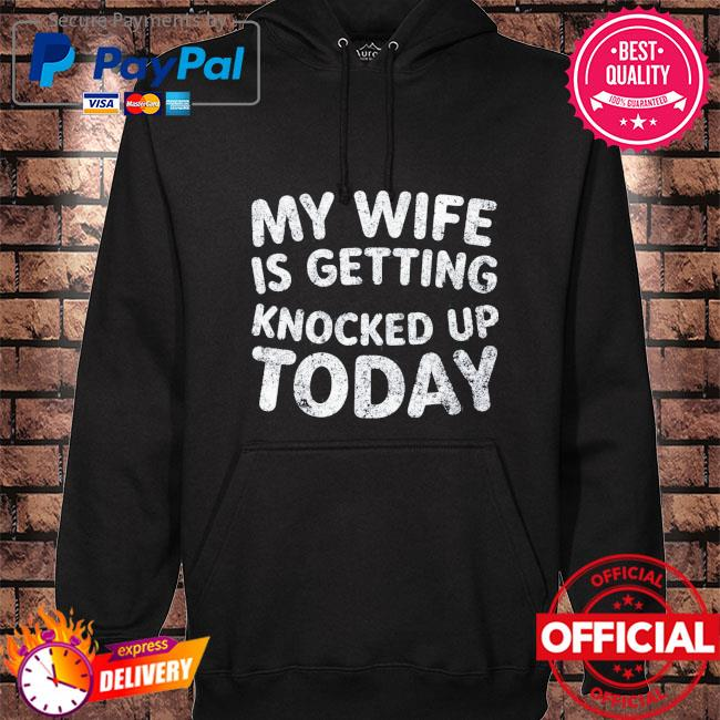My wife is getting knocked up today transfer day hoodie black