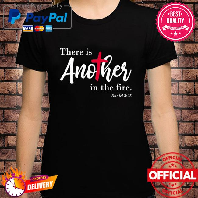Official there is another in the fire scripture religious shirt