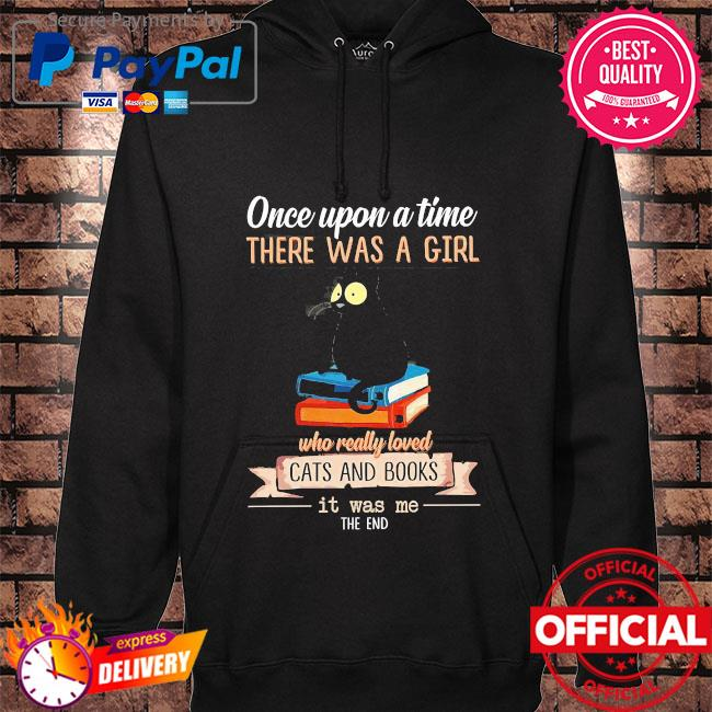 Once upon a time there was a girl who really loved cát and books it was me the end hoodie black