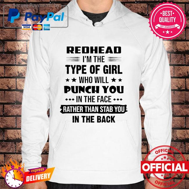 Redhead I'm the type of girl who girl punch you in the face rather than stab you in the back Hoodie white