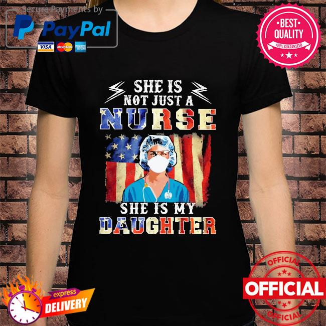 She is not just a nurse she is my daughter aAmerican flag shirt