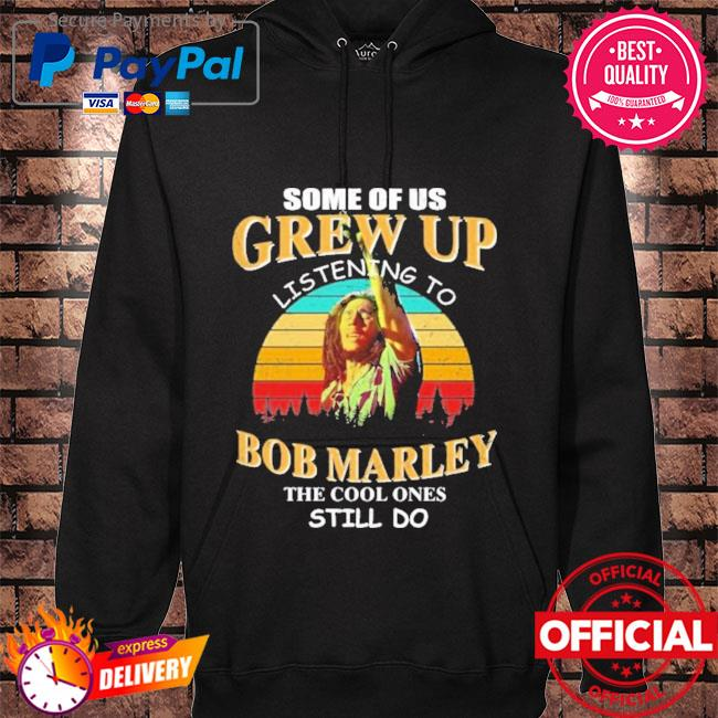 Some of us grew up listening to bob marley the cool ones still do vintage hoodie black