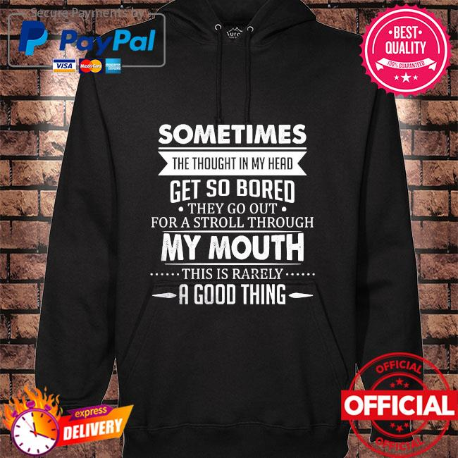 Sometimes the thought in my head greet so bored they go out for a stroll through hoodie black