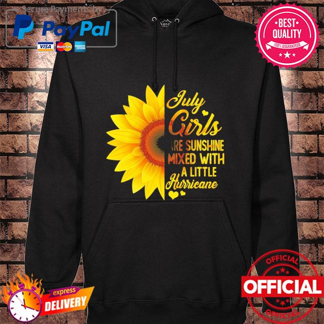 Sunflower July girls are sunshine mixed with a little hurricane hoodie black