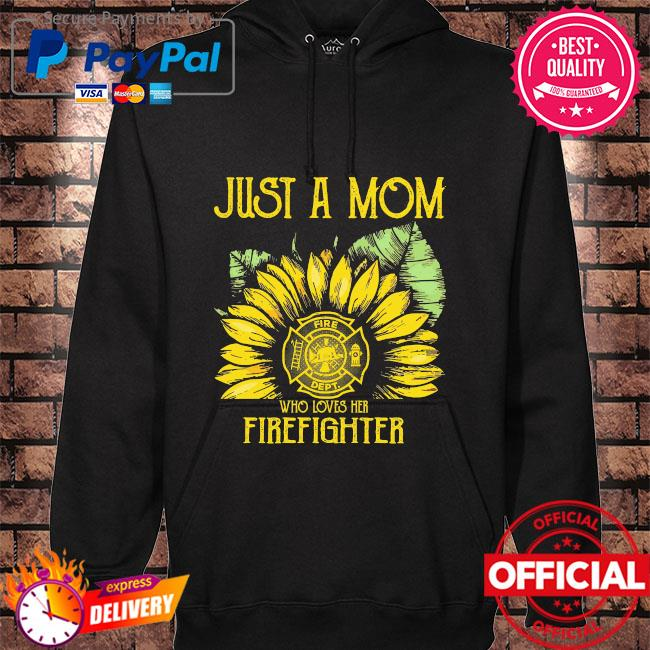 Sunflower just a mom fire dept who loves her firefighter hoodie black