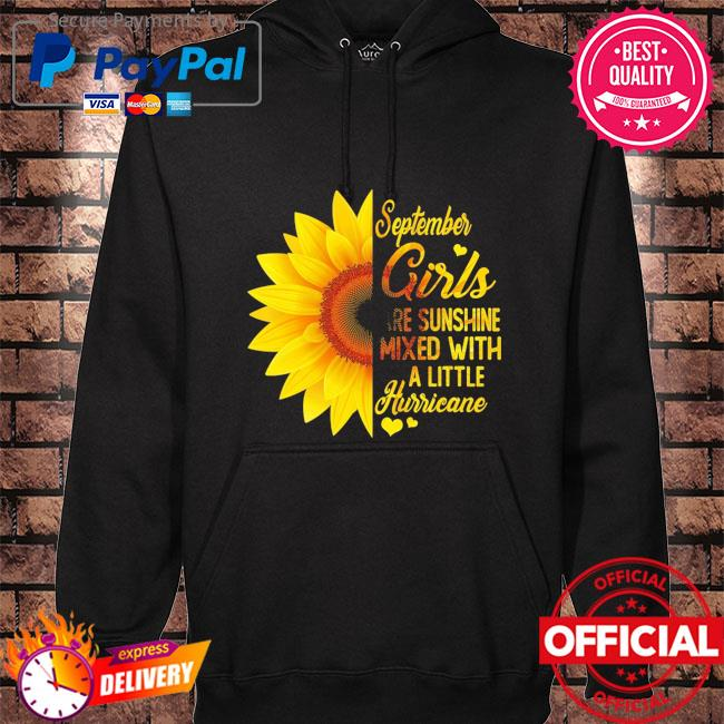 Sunflower September girls are sunshine mixed with a little hurricane hoodie black