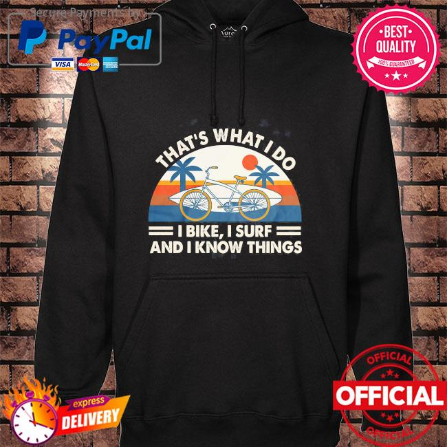 That's what I do i bike i surf and i know things vintage hoodie black