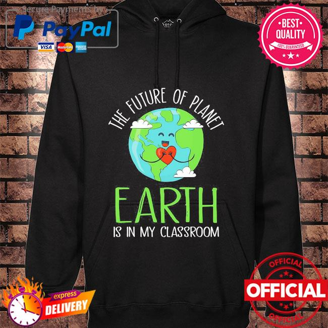 The future of planet earth is in my classroom hoodie black