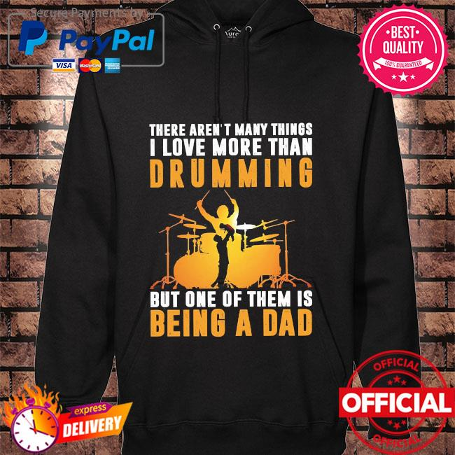 There aren't many things I love more than drumming but one of them is being a dad hoodie black