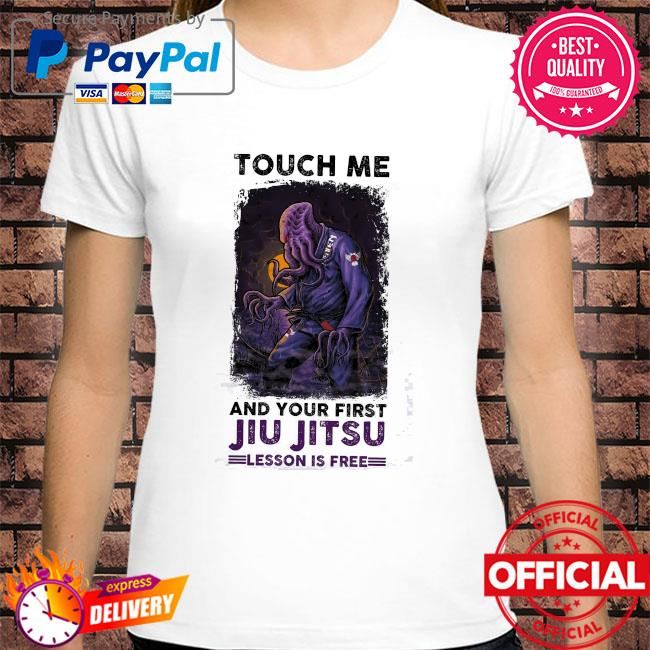 Touch me and your first Jiu Jitsu lesson is free shirt