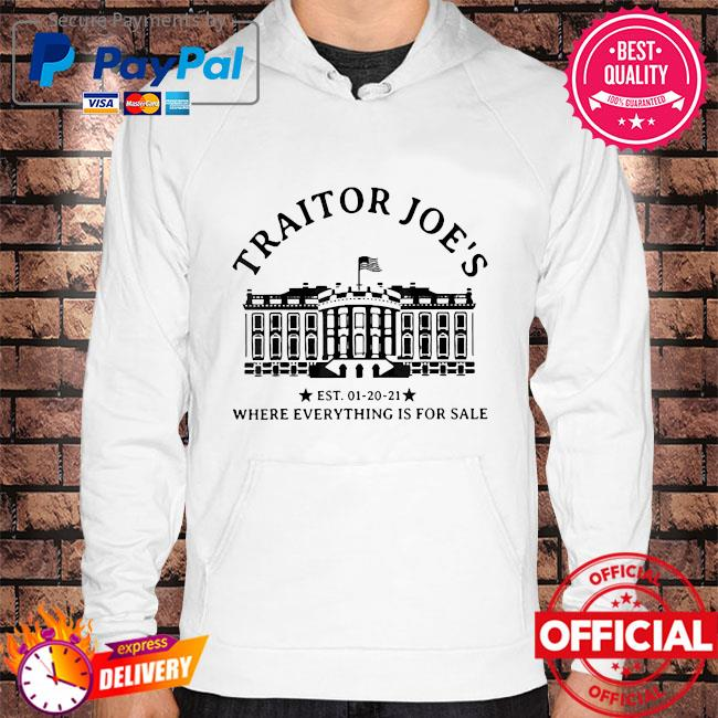 Traitor joe's where everything is for sale 01-20-21 s Hoodie white
