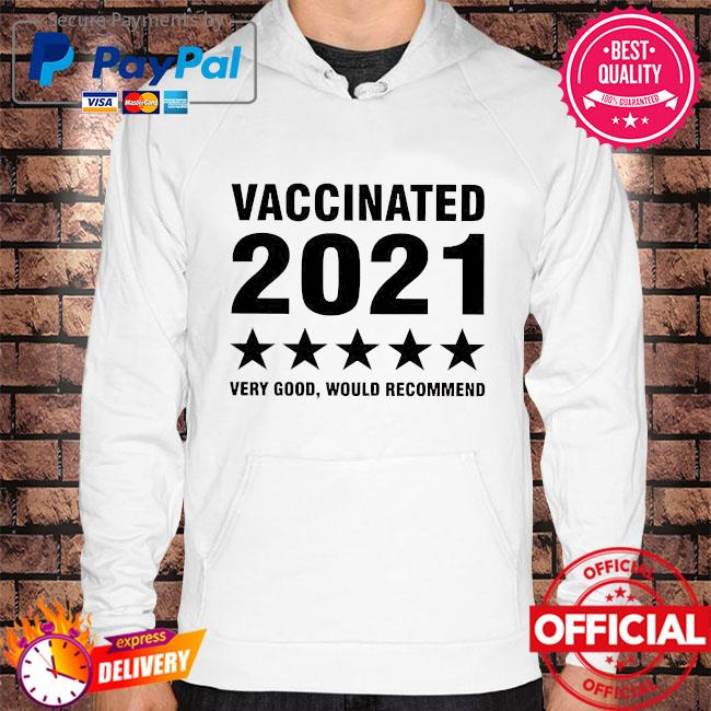 Vaccinated 2021 very good would recommend Hoodie white