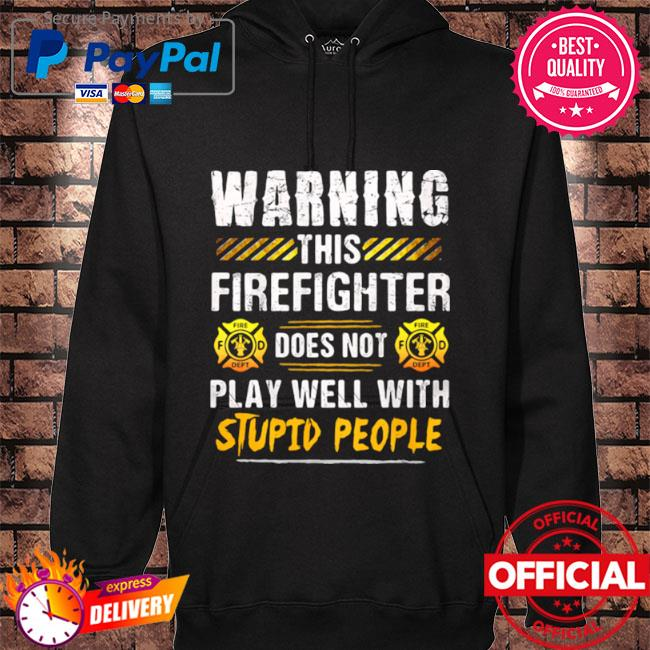 Warning this firefighter does not play well with stupid people hoodie black
