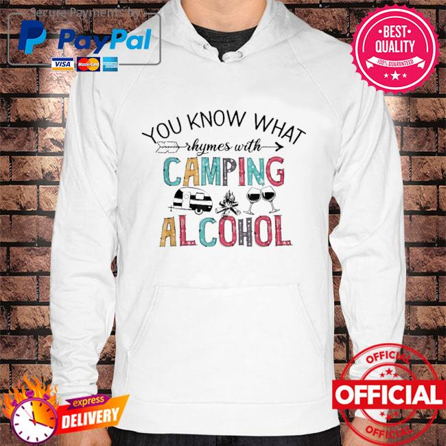 You know what rhymes with camping alcohol Hoodie white