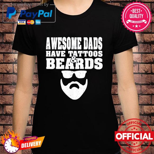 Awesome dads have tattoos and beards father's day shirt
