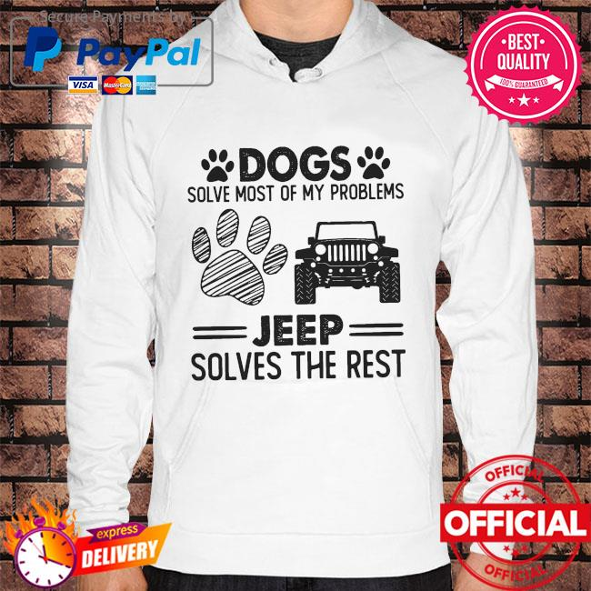 Dogs solve most of my problems Jeep solves the rest s Hoodie white