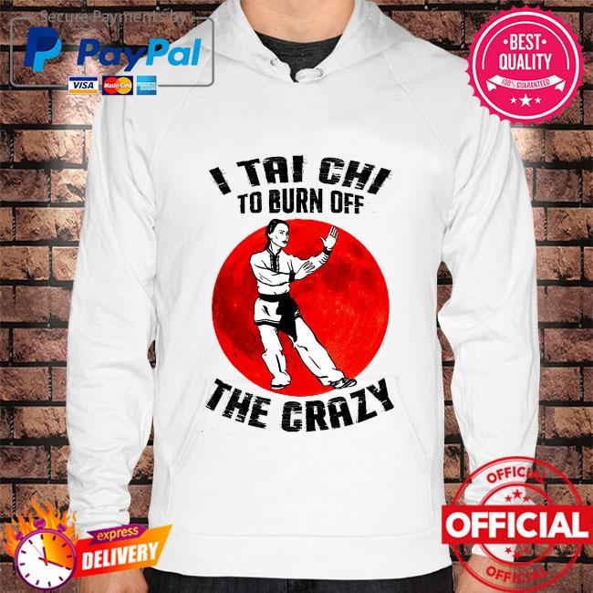 I taichi to burn off the crazy blood moon s Hoodie white