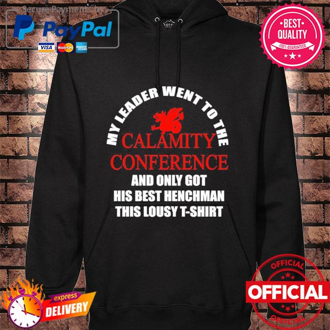 My leader went to the calamity conference and only got his best henchman this lousy s hoodie black