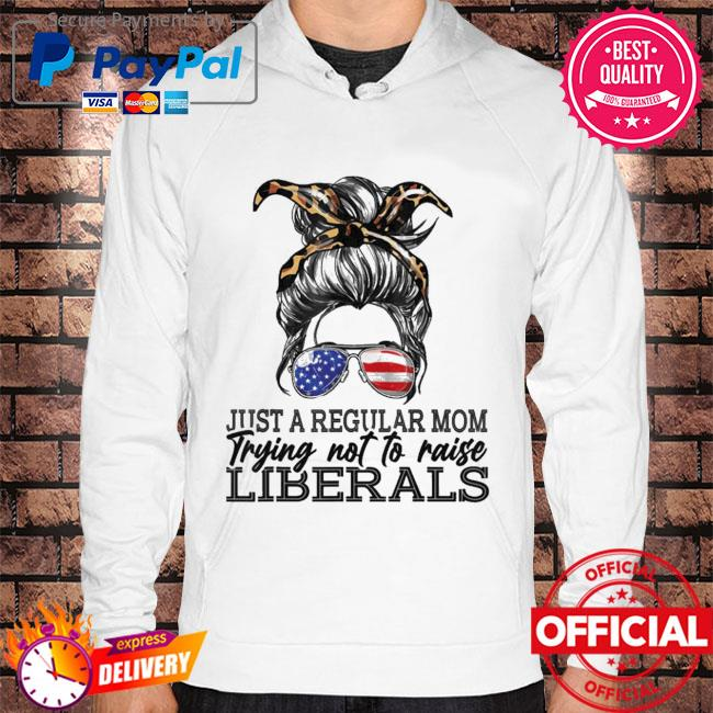 Just a regular mom trying not to raise liberals s Hoodie white