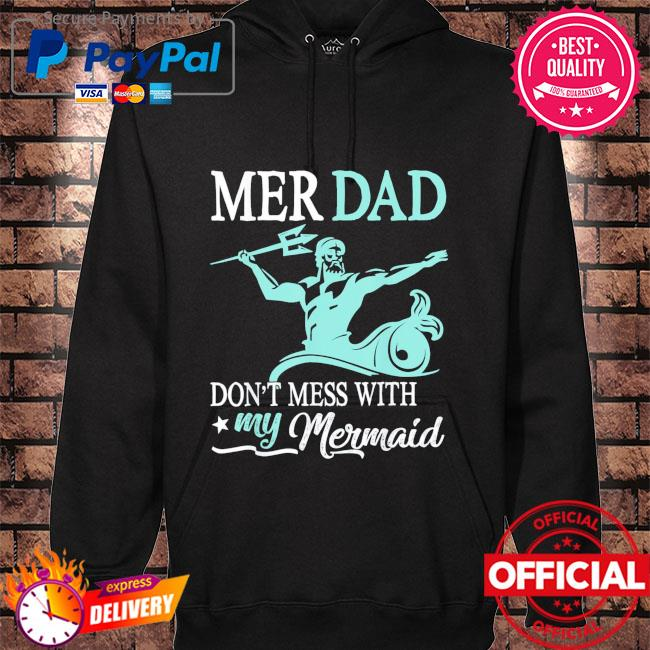 Mer dad don't mess with my mermaid son daughter papa father s hoodie black