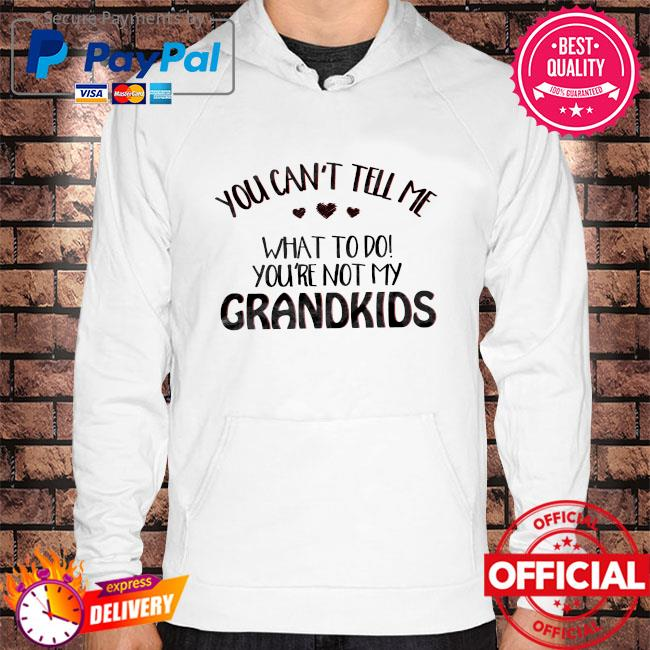 Official you can't tell me what to do you're not my grandkids s Hoodie white