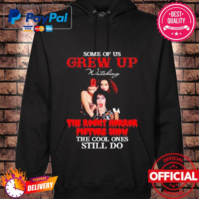 Some of us grew up watching the rocky horror picture show the cool ones still do s hoodie black