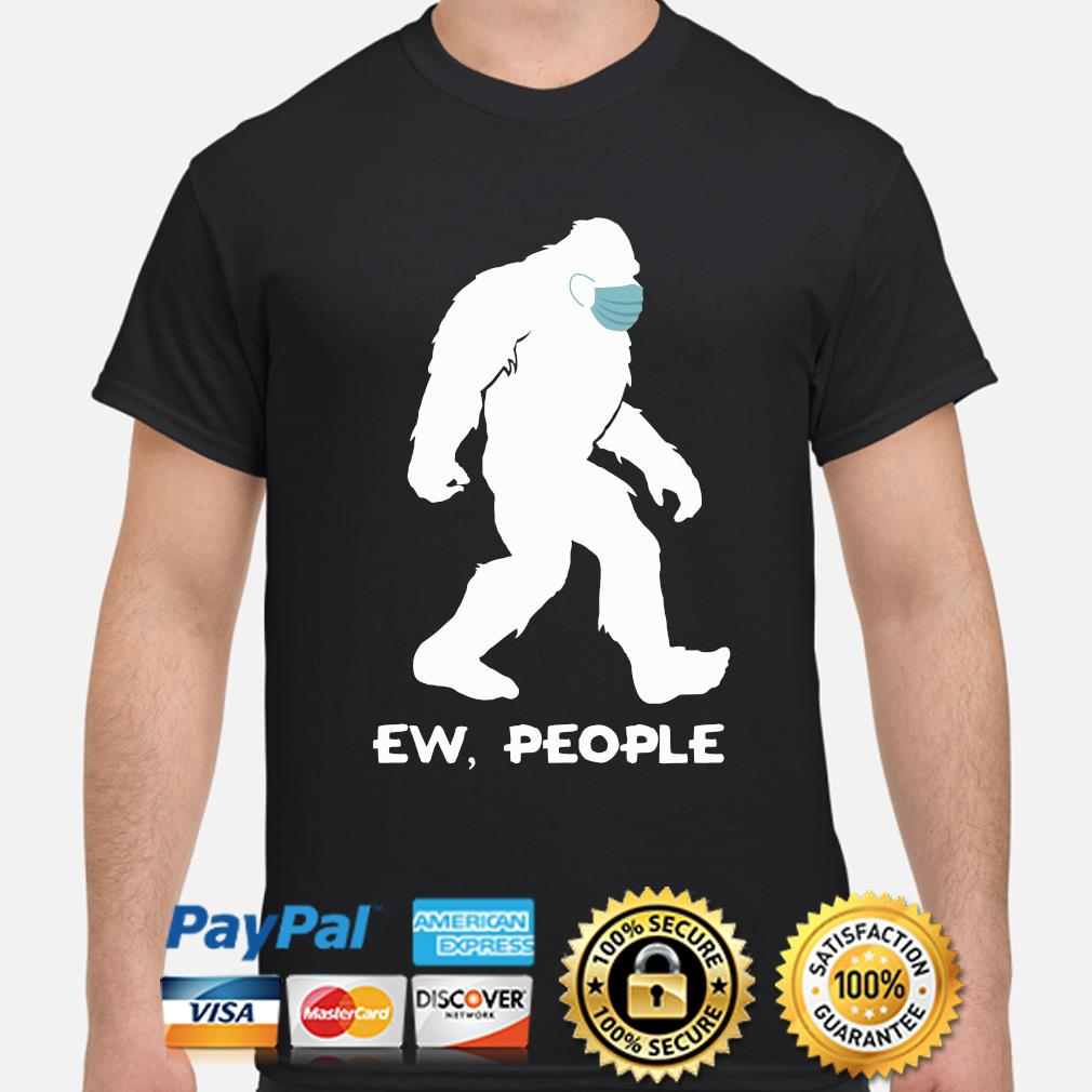 Bigfoot mask ew people shirt