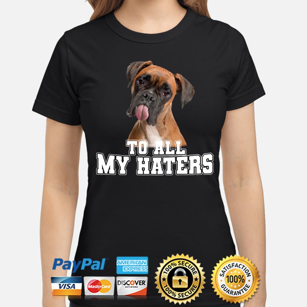 Boxer to all my hater s ladies-shirt