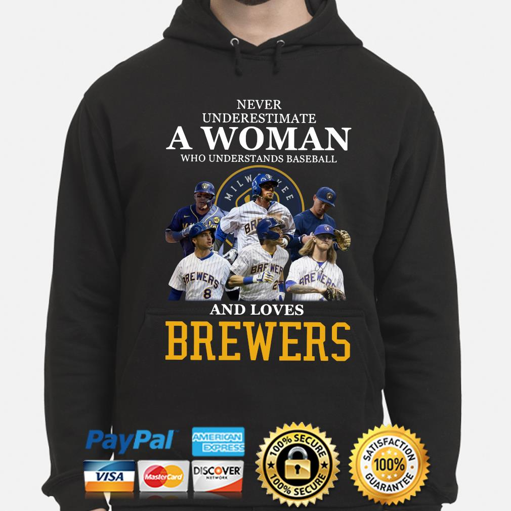 Never underestimate a woman who understands baseball and loves Brewers s hoodie