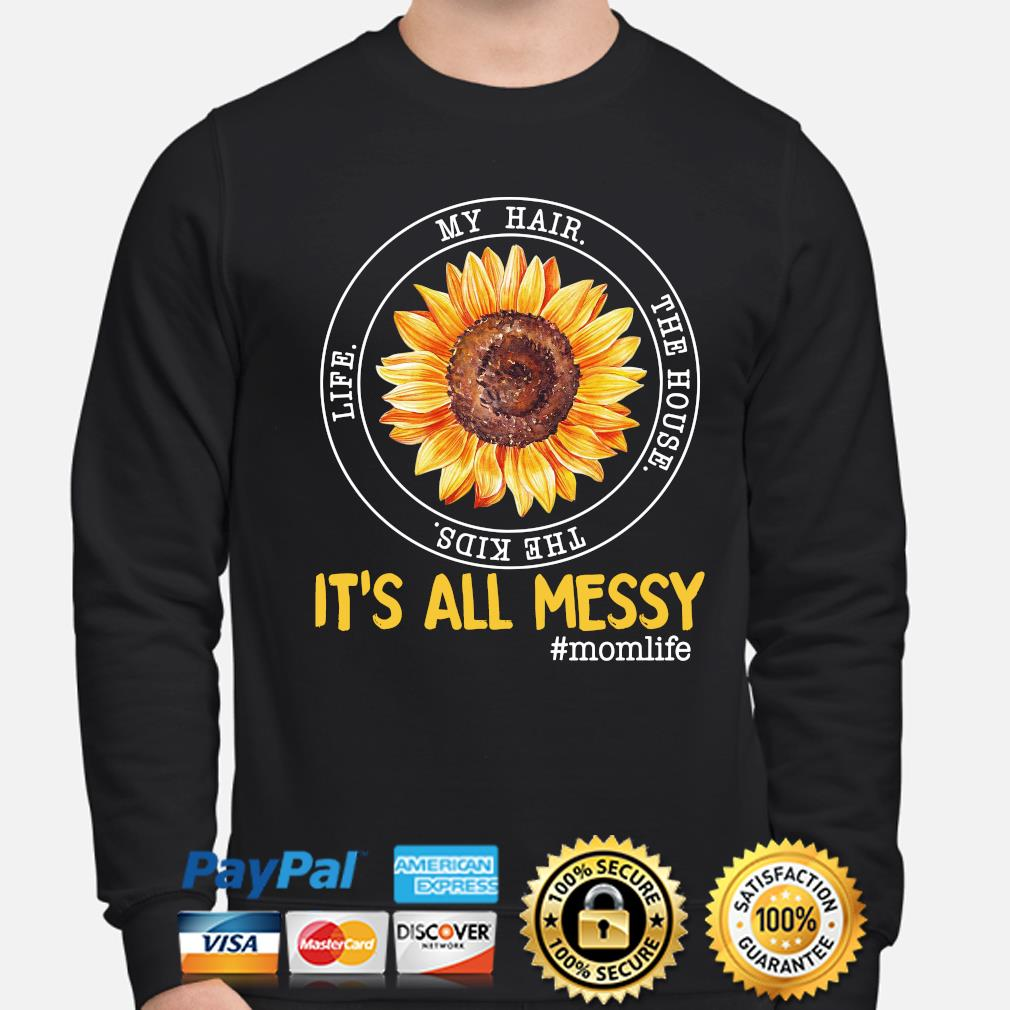 Sunflower my hair the house the kids life it's all my messy mom life s sweater