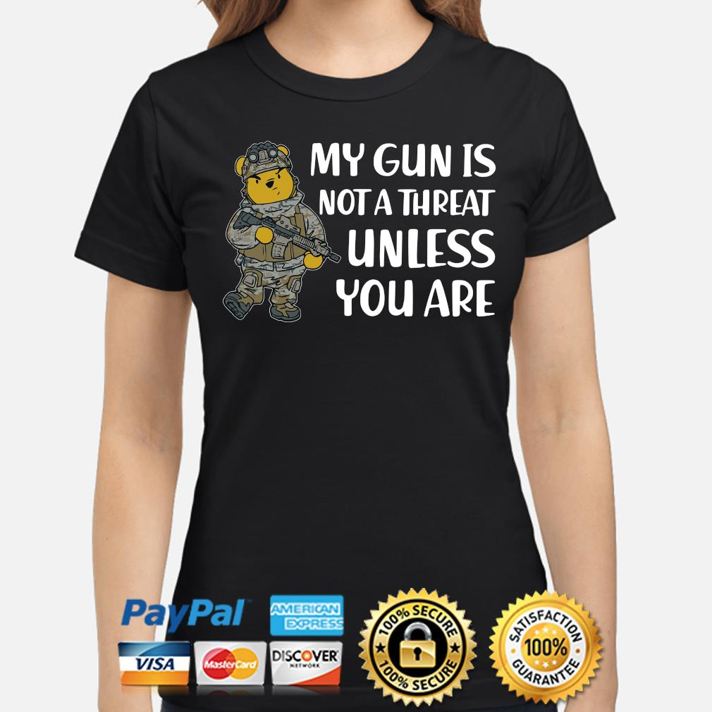 Winnie Pooh my gun is not a threat unless you are s ladies-shirt
