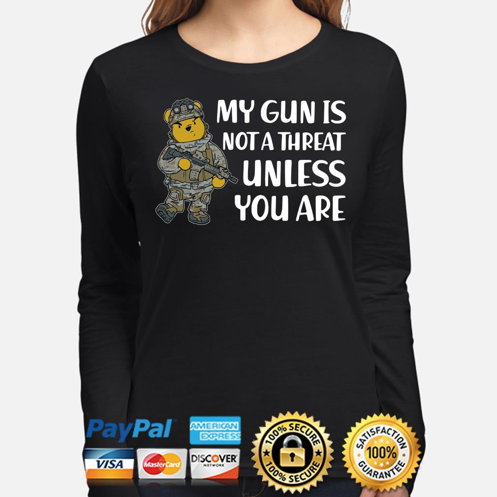 Winnie Pooh my gun is not a threat unless you are s long-sleeve