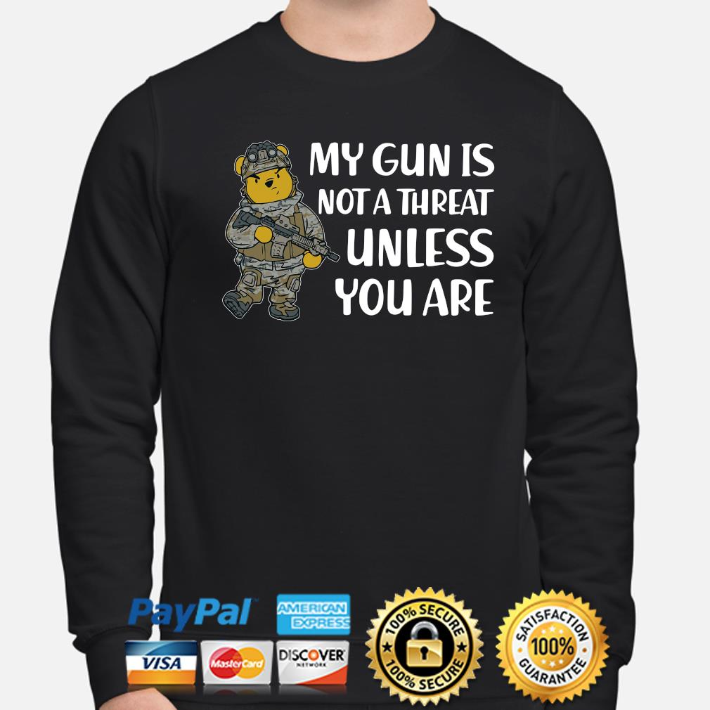 Winnie Pooh my gun is not a threat unless you are s sweater