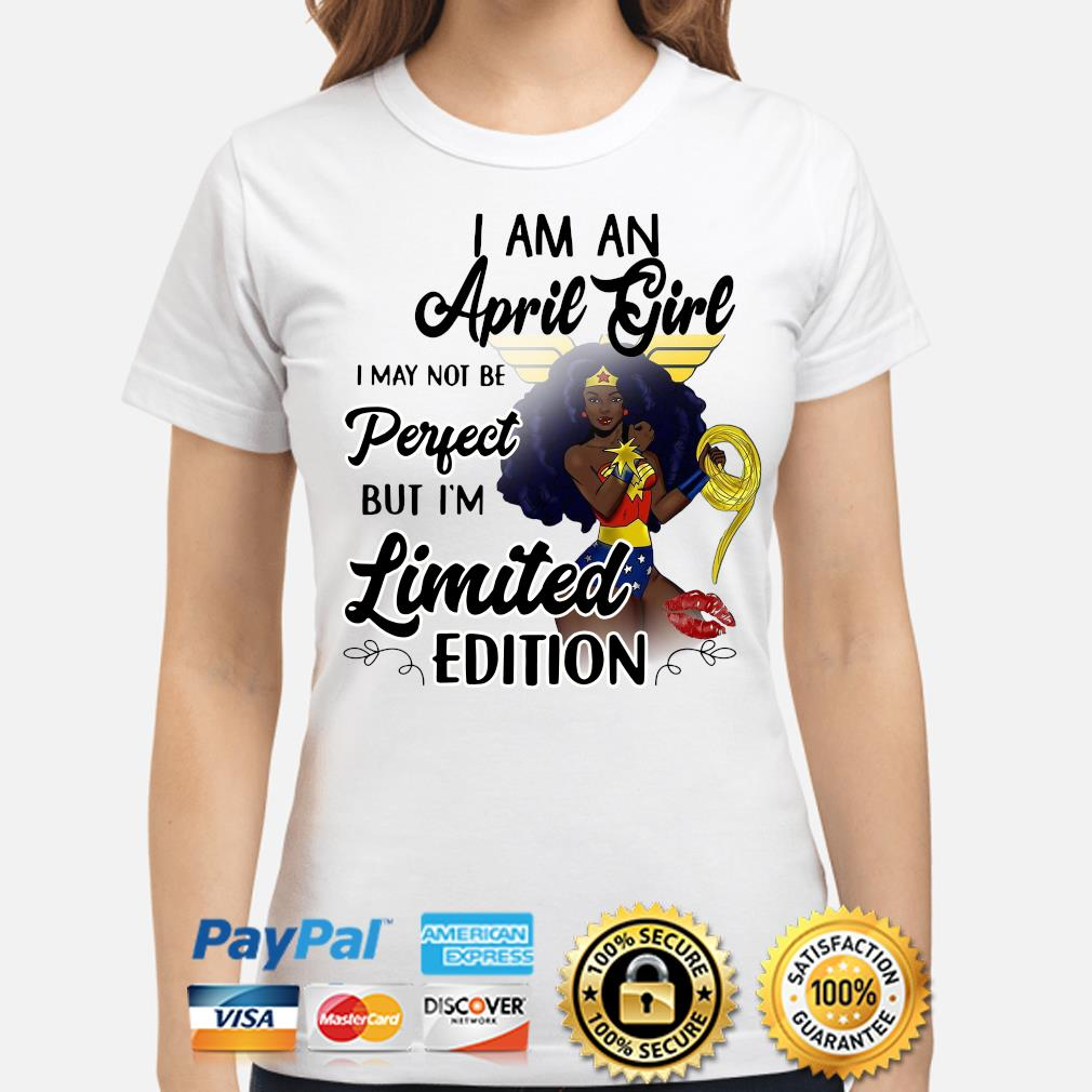 Wonder Woman I am an April girl I'm limited edition s ladies-shirt