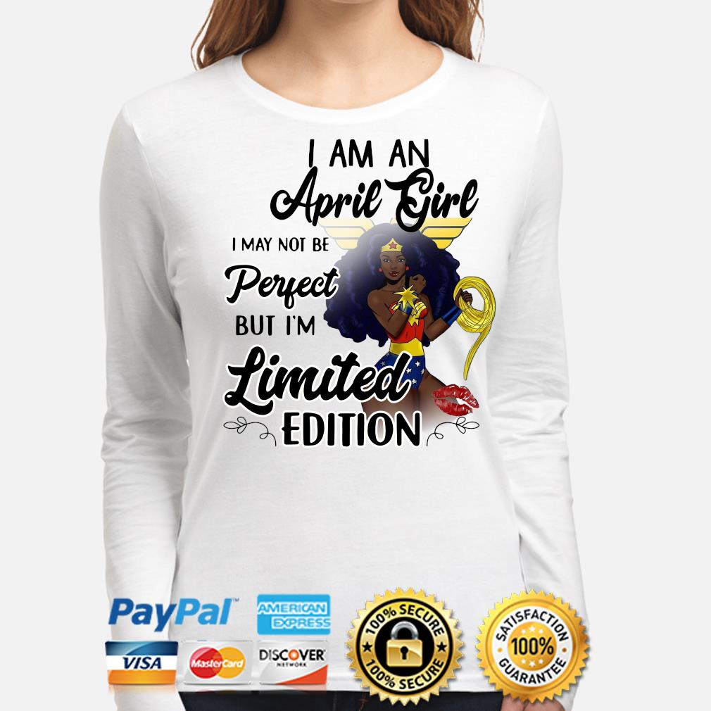 Wonder Woman I am an April girl I'm limited edition s long-sleeve