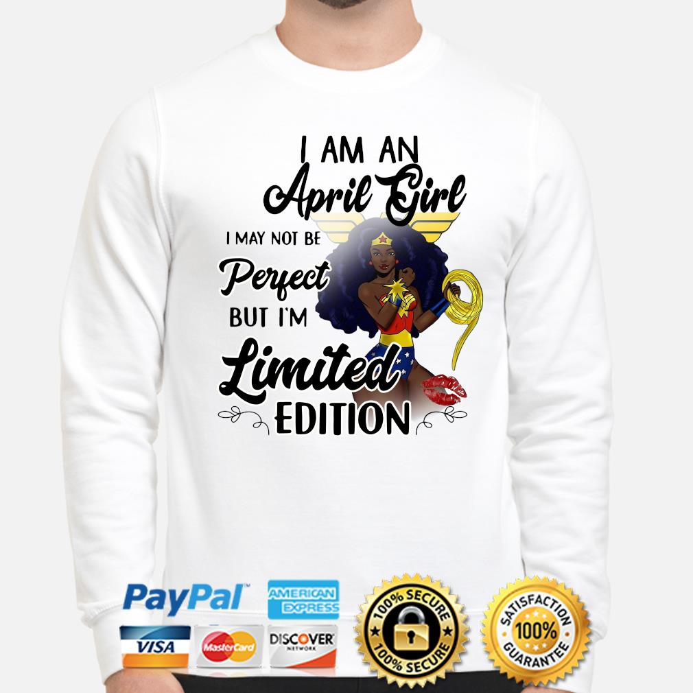 Wonder Woman I am an April girl I'm limited edition s sweater