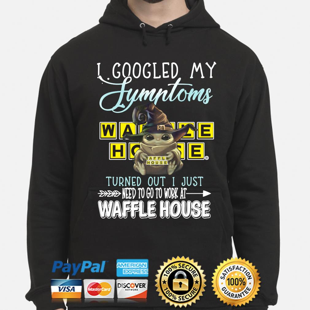 Baby Yoda With I googled my Waffle House turned out I just need to go to work at Waffle House s hoodie