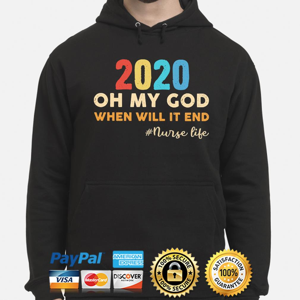 2020 oh my God when will it end Nurse life s hoodie