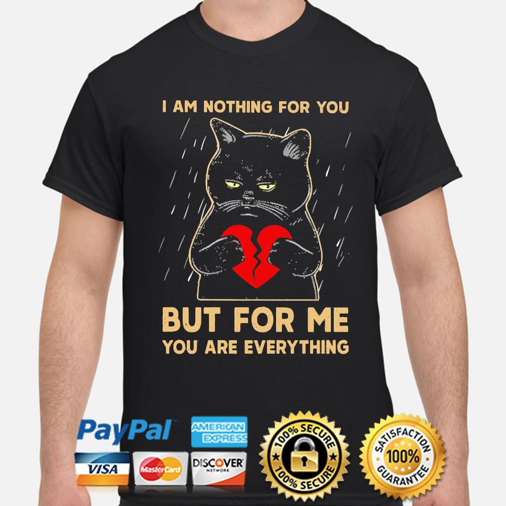 Black Cat Heart I am nothing for you but for me you are everything shirt