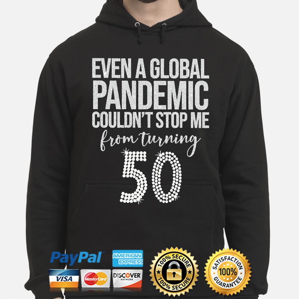 Even a global pandemic couldn't stop me from turning 50 s hoodie