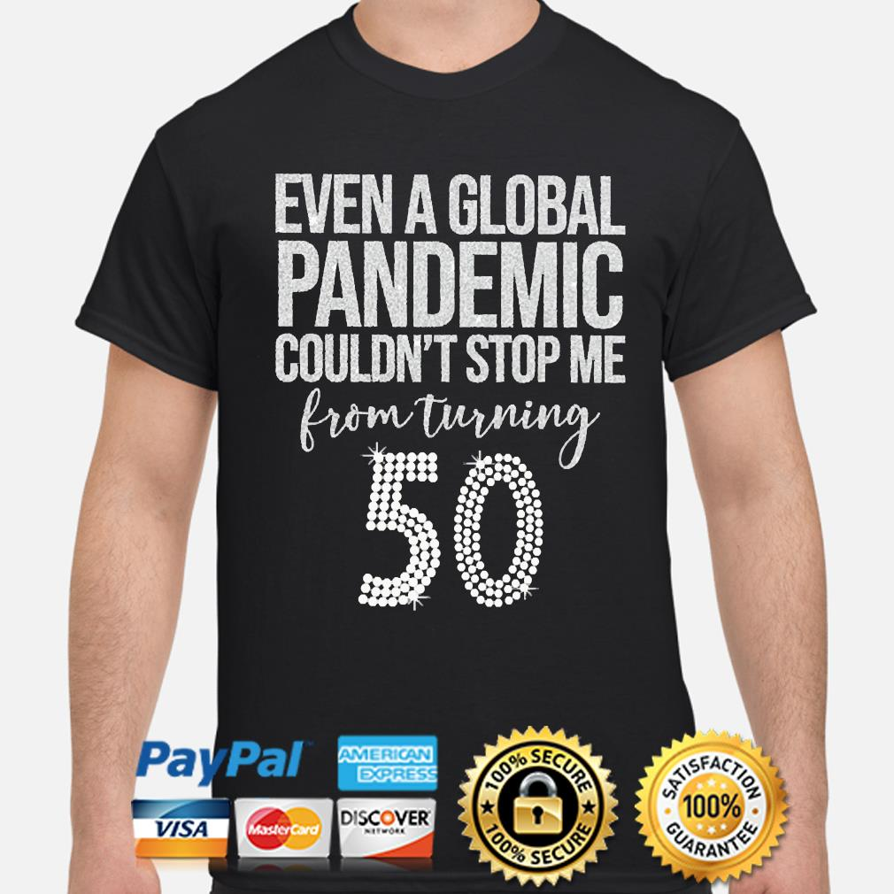 Even a global pandemic couldn't stop me from turning 50 shirt