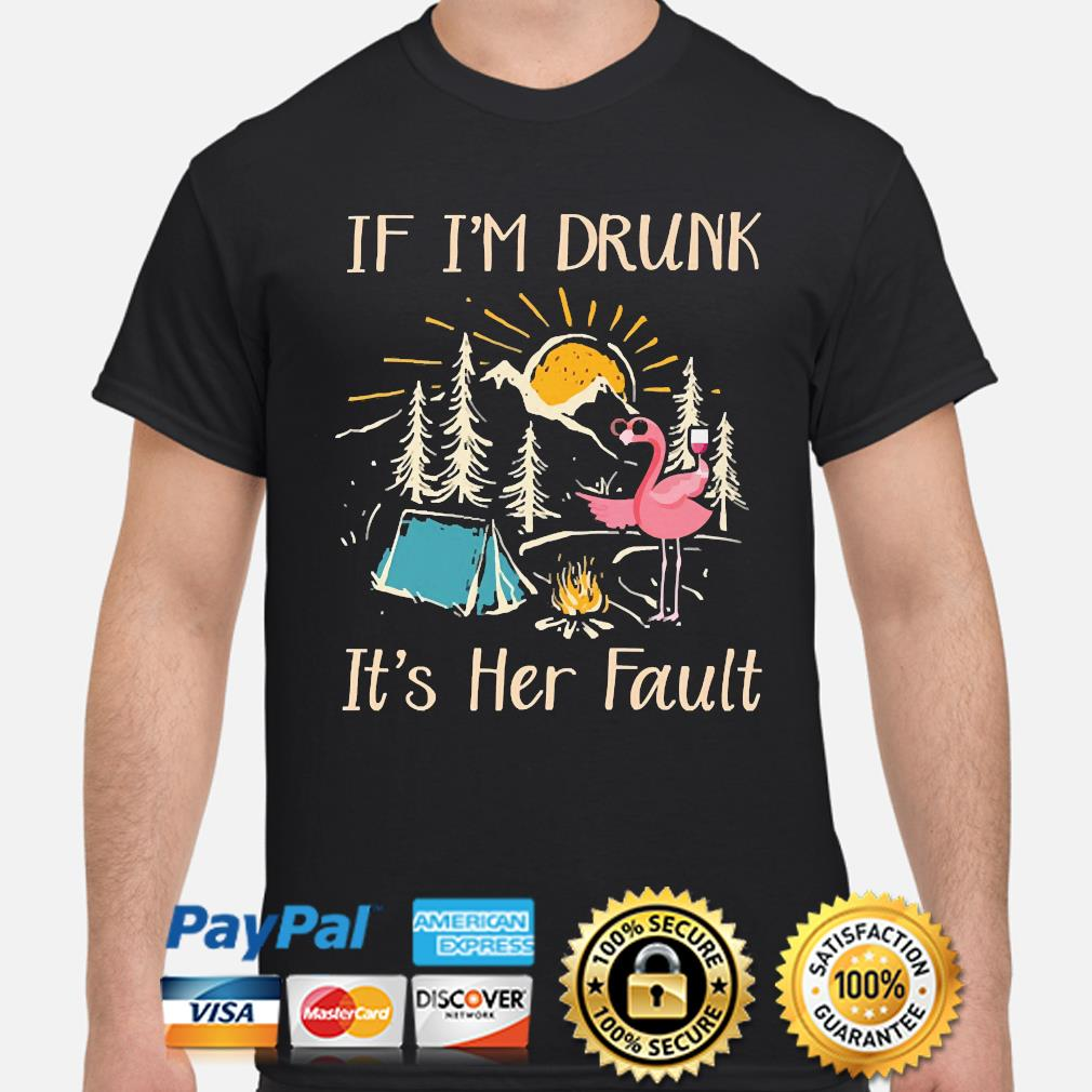 Flamingo drink Wine Camping if I'm drunk it's Her Fault shirt