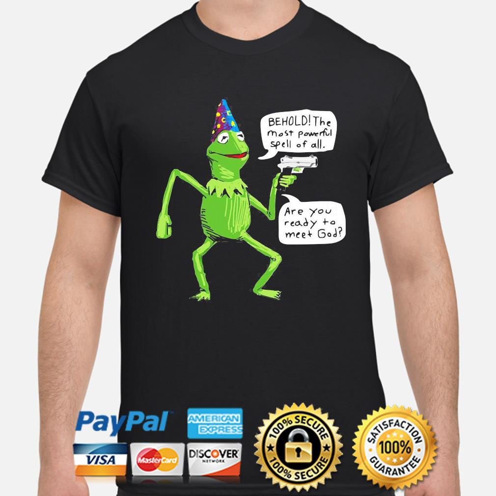 Frog pew behold the most powerful spell of all are you ready to meet God shirt