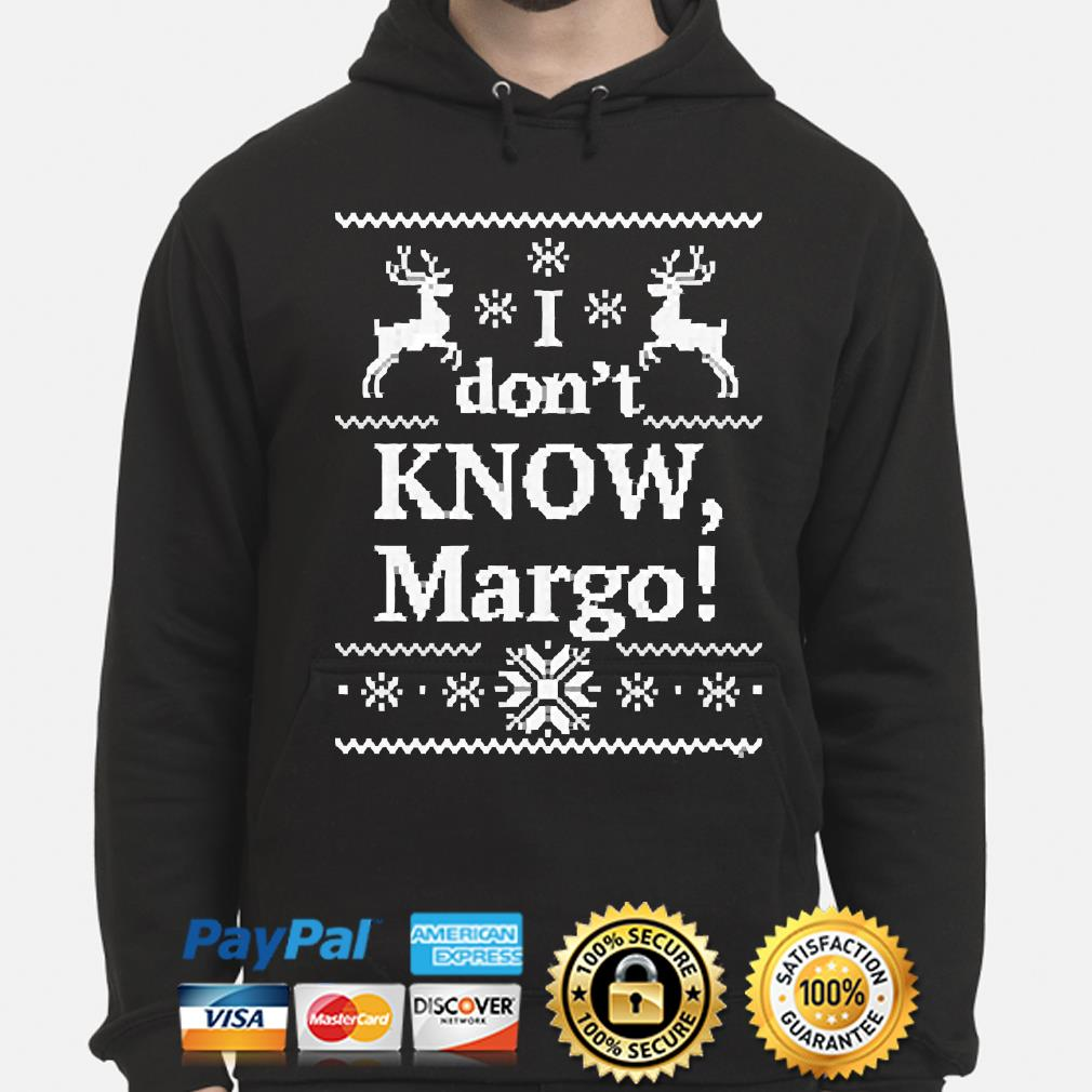 I don't know Margo Ugly Christmas sweater hoodie