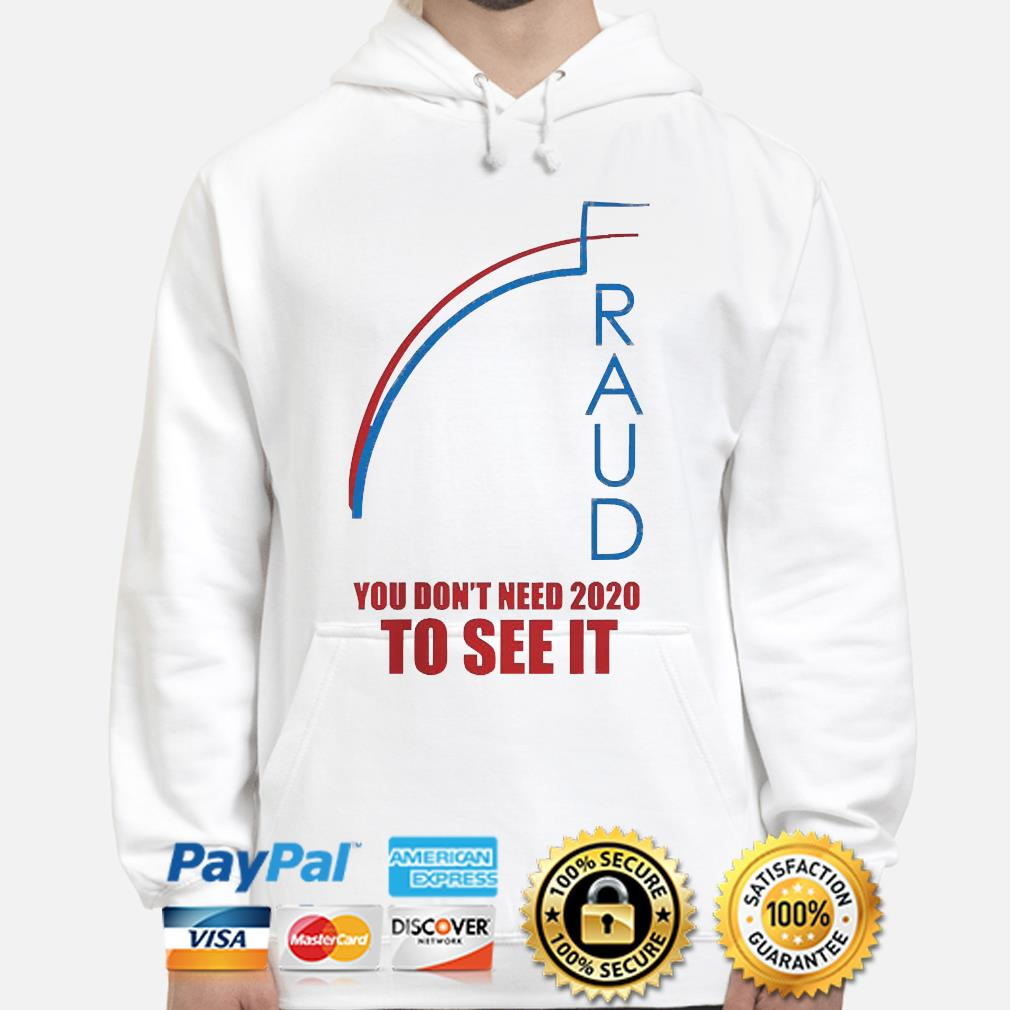 Fraud trump biden you don't need 2020 to see it s hoodie